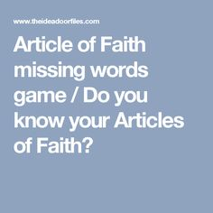 Article of Faith missing words game / Do you know your Articles of Faith?