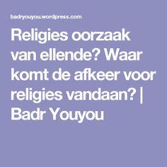 Religies oorzaak van ellende? Waar komt de afkeer voor religies vandaan? | Badr Youyou