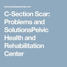 C-Section Scar: Problems and SolutionsPelvic Health and Rehabilitation Center