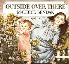 Maurice Sendak - 'Outside Over There' ('Outside Over There' is a picture book for children written and illustrated by Maurice Sendak. It concerns a young girl named Ida, who must rescue her baby sister after the child has been stolen by goblins. Wikipedia)