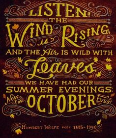 Listen the Wind is Rising and the Air is Wild with Leaves We have had our Summer Evenings Now for October Eves! Humbert Wolfe, Poet 1885 - 1940 ...