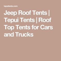 Jeep Roof Tents | Tepui Tents | Roof Top Tents for Cars and Trucks
