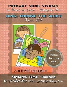 Primary Song Visuals to print in color, ready-to-use – SONG: Choose the Right, Hymn 239 – You'll find a picture for every verse – Illustrated by Jennette Guymon-King, Author, Mary H. Ross, music leaders use visuals to teach children songs for the Sacrament Meeting Presentation – practice songs - Singing Time Visuals to DOWNLOAD from gospelgrabbag.com