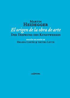 El origen de la obra de arte = Der Ursprung des Kunstwerkes / Martin Heidegger ; edición bilingüe de Helena Cortés et Arturo Leyte
