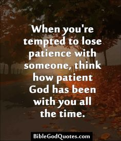 When you're tempted to lose patience with someone, think how patient God has been with you all the time. Religious Quotes, Spiritual Quotes, Positive God Quotes, Faith Quotes, Life Quotes, Devotional Quotes, Patience Quotes, Great Quotes, Inspirational Quotes