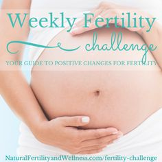 Weekly Fertility Challenges, covering nutritional, physical, and emotional/spiritual aspects of balancing hormones and increasing fertility.
