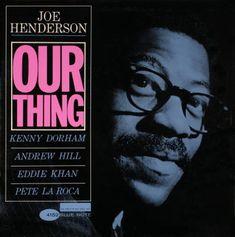 Joe Henderson - Our Thing - Blue Note BST 84152 Design - Reid Miles / recording - Rudy Van Gelder Studio, Englewood Cliffs, NJ, September 9, 1963