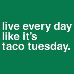 Live every day like it's... #taco