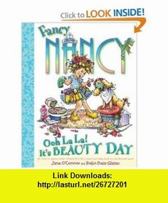 Fancy Nancy Ooh La La! Its Beauty Day (9780061915253) Jane Oconnor, Robin Preiss Glasser , ISBN-10: 0061915254  , ISBN-13: 978-0061915253 ,  , tutorials , pdf , ebook , torrent , downloads , rapidshare , filesonic , hotfile , megaupload , fileserve
