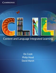 CLIL ~ Coyle, Hood & Marsh  Useful book to read. Clarifies some key issues about Clil.