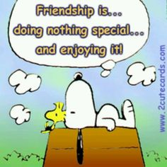 Friendship is...doing nothing special and enjoy it. Snoopy quote.