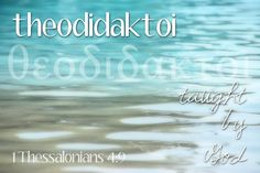 Theodidaktoi - taught by God. Rare compound word thought to have been coined by Paul himself. 1 Thessalonians 4:9