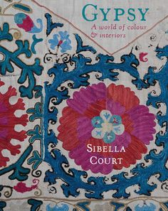 Gypsy: A World of Colour & Interiors by Sibella Court - Matchbook Magazine