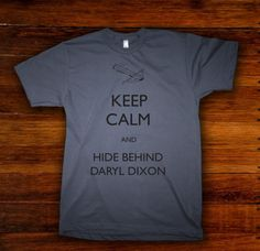 Keep Calm and Hide Behind Daryl Dixon T Shirt by SaltTees on Etsy, $14.99