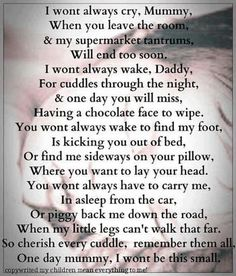 This made me tear up . They grow to fast. Please love every little thing even if its their crying for you. Because before you know it you'll be crying for them. Baby Love Quotes, Mom Quotes, Quotes To Live By, Family Quotes, Mother Quotes, Cherish Life Quotes, Sweet Quotes, Prayer Quotes, Heart Quotes