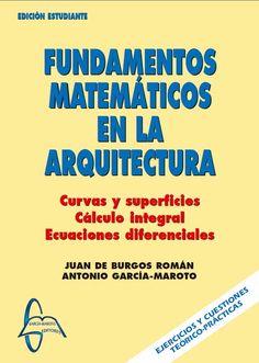 FUNDAMENTOS MATEMÁTICOS EN LA ARQUITECTURA Autores: Antonio García-Maroto y Juan De Burgos Román  Editorial: García Maroto Editores ISBN: 9788493629960 ISBN ebook: 9788492976232 Páginas: 209 Área: Ciencias y Salud Sección: Matemáticas