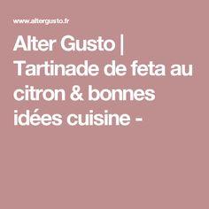 Alter Gusto | Tartinade de feta au citron & bonnes idées cuisine -