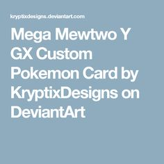 Mega Mewtwo Y GX Custom Pokemon Card by KryptixDesigns on DeviantArt
