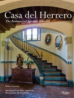 Casa del Herrero: The Romance of Spanish Colonial