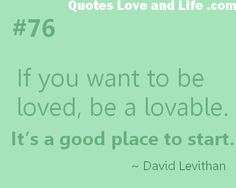 If you want to be loved, be a lovable. It's a good place to start. Famous Quotes, Best Quotes, Love Quotes, Inspirational Quotes, Quotes About Love And Relationships, Relationship Quotes, Want To Be Loved, Magic Words, Powerful Words