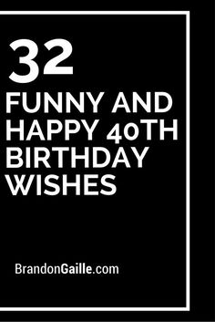 30 humorous birthday wishes for friends 30th birthdays and cards 32 funny and happy 40th birthday wishes bookmarktalkfo Image collections