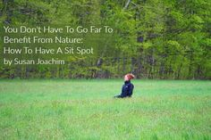 You Don't Have To Go Far To Benefit From Nature: How To Have A Sit Spot - Association of Nature and Forest Therapy Guides and Programs Sit Spots, Forest Bathing, Training Programs, Benefit, Therapy, Sayings, Words, Nature, Workout Programs