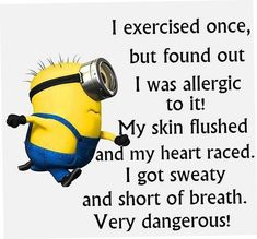 i exercised once, but found out i was allergic to it! my skin flushed and my hea... - Funny Minion Meme, funny minion memes, funny minion quotes, Minion Quote, Quotes - Minion-Quotes.com
