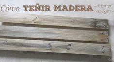 Como teñir madera de forma ecológica