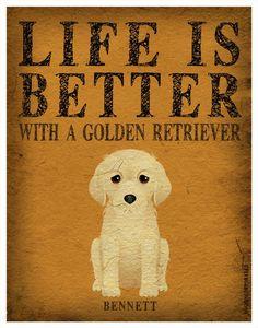 Life is Better with a Golden Retriever Art Print 11x14 - Custom Dog Print.  via Etsy I need this:)