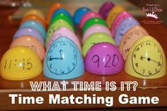 Targeted for elementary. What Time Is It? - A time matching game. Need plastic eggs. Found on Pinterest.