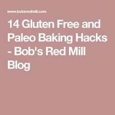 14 Gluten Free and Paleo Baking Hacks - Bob's Red Mill Blog