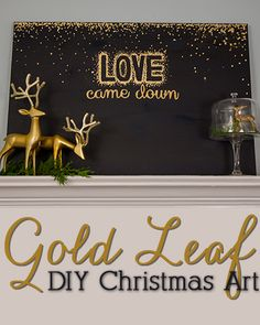 DIY gold leaf on canvas! Can't believe how easy this is to make!  'Love Came Down' for Christmas!