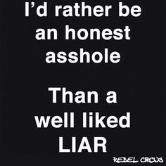 Top 85 Awesome Quotes On Fake Friends And Fake People - Page 10 of 11 I'd rather be an honest asshole Than a well liked LIAR. Fake People Quotes, Fake Friend Quotes, Fake Person Quotes, Hurt By Friends Quotes, Fake Friends Meme, Sassy Quotes, True Quotes, Funny Quotes, Qoutes