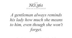 #RulesOfAGentleman ... Rule# 361: A Gentleman always reminds his lady how much she means to him...