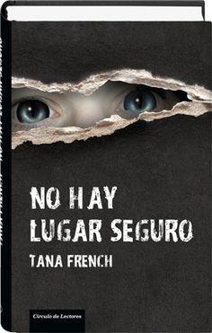 No hay lugar seguro - Tana French - Círculo de Lectores - Buscar con Google
