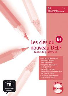 Les clés du nouveau DELF B1 : [tout pour réussir le DELF nouvelle formule] / [Emmanuel Godard ... (et al.)]