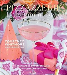 Pizzazzerie: Entertain in Style: Tablescapes & Recipes for the Modern Hostess: Whitmore, Courtney Dial, Tori Spelling: 9781423645528: Amazon.com: Books
