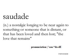 Saudade ~ you must close your eyes & linger over memories when you say it