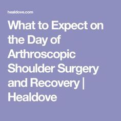 What to Expect on the Day of Arthroscopic Shoulder Surgery and Recovery Healdove Rotator Cuff Surgery Recovery, Shoulder Surgery Recovery, Reverse Shoulder Replacement, Shoulder Replacement Surgery, Arthroscopic Shoulder Surgery, Shoulder Pain Exercises, Shoulder Rehab, Frozen Shoulder, Helpful Hints