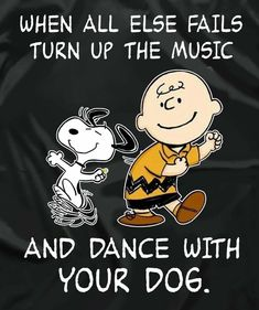 I dance, my dog just gives me a puzzled look, like I've lost my mind! She's deaf, so...