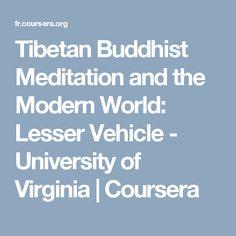 Tibetan Buddhist Meditation and the Modern World: Lesser Vehicle - University of Virginia | Coursera