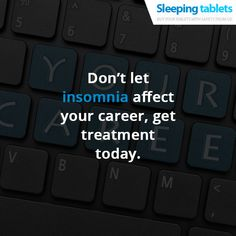 Don't let insomnia affect your career, get treatment today.