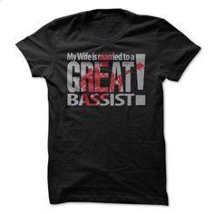 My wife married to a great bassist - #tshirt style #tshirt women. SIMILAR ITEMS => https://www.sunfrog.com/Music/My-wife-married-to-a-great-bassist.html?68278