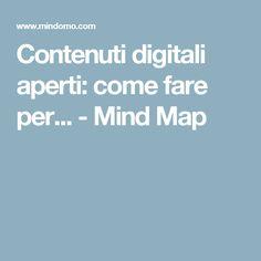 Contenuti digitali aperti: come fare per... - Mind Map
