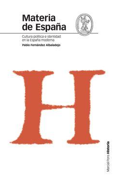 Materia de España : cultura política e identidad en la España Moderna, 2007 http://absysnetweb.bbtk.ull.es/cgi-bin/abnetopac01?TITN=406355