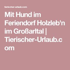 Mit Hund im Feriendorf Holzleb'n im Großarltal | Tierischer-Urlaub.com