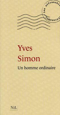 Un homme ordinaire - Yves SIMON. Il faut bien toute une vie d'écrivain pour regarder la statue du Commandeur, quand il s'agit du père parfait, celui qui a disparu en ne laissant rien d'autre derrière lui qu'un amour absolu.