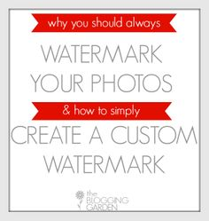 How to Custom Watermark Your Images and why YOU should!