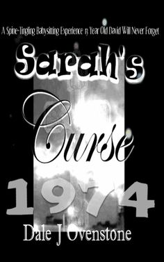 Sarah's Curse 1974:  A Spine-Tingling Babysitting Experience 13 Year Old David Will Never Forget ~~   A delightfully scary, humorous horror story written for teenagers  upwards