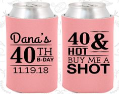 40th Birthday, 40th Birthday Party, 40 and Hot, Buy me a shot, Fourty and Hot, Birthday Can Coolers, Birthday Coolies (20086)